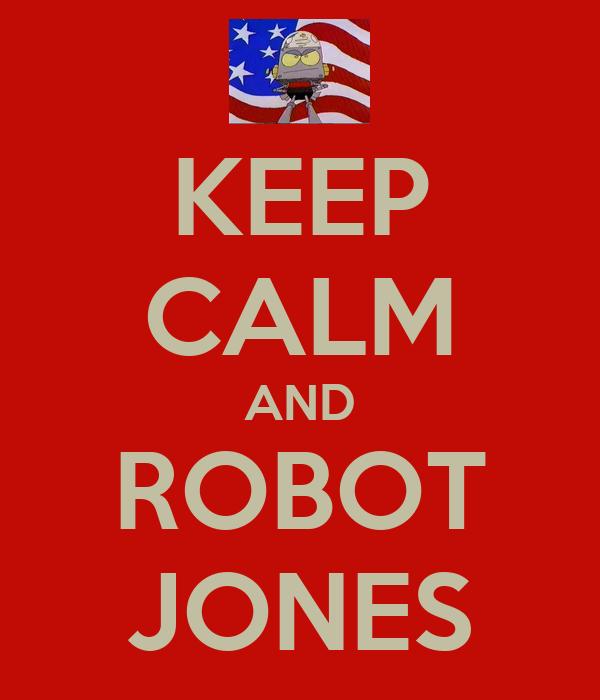 KEEP CALM AND ROBOT JONES