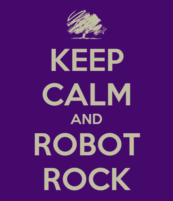 KEEP CALM AND ROBOT ROCK