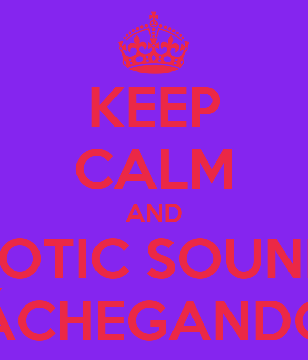 KEEP CALM AND ROBOTIC SOUNDS 2 TÁCHEGANDO !