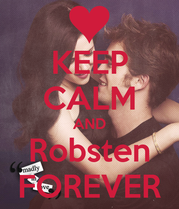 KEEP CALM AND Robsten FOREVER