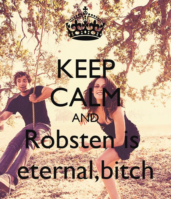 KEEP CALM AND Robsten is  eternal,bitch
