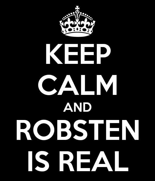 KEEP CALM AND ROBSTEN IS REAL