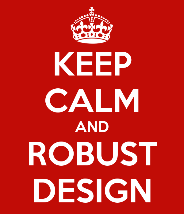 KEEP CALM AND ROBUST DESIGN