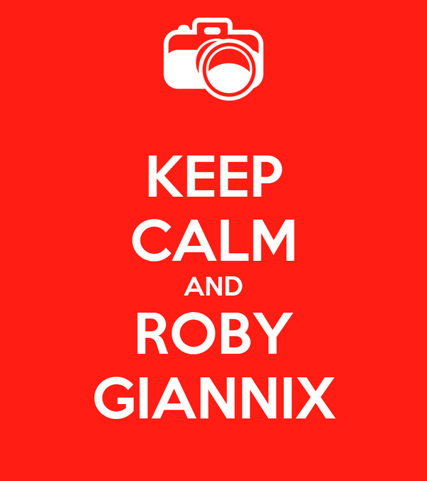 KEEP CALM AND ROBY GIANNIX
