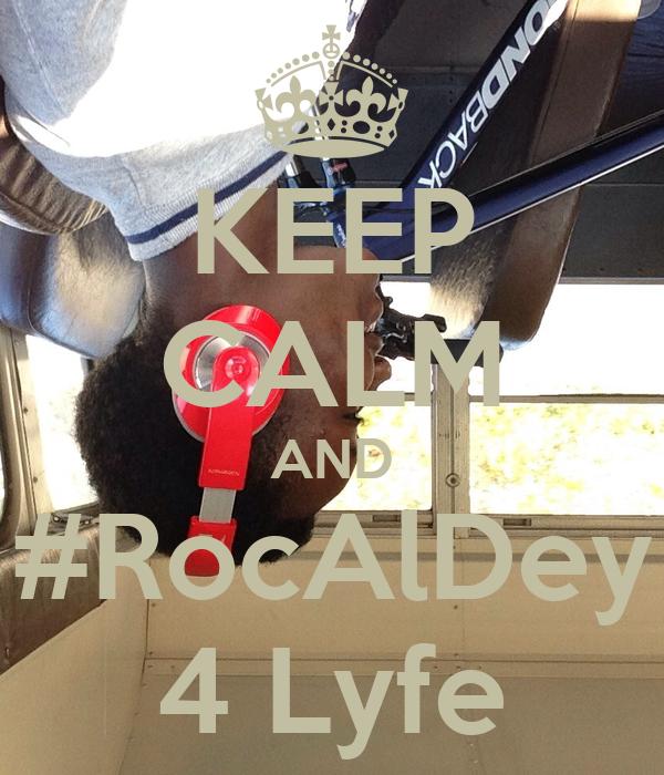 KEEP CALM AND #RocAlDey 4 Lyfe