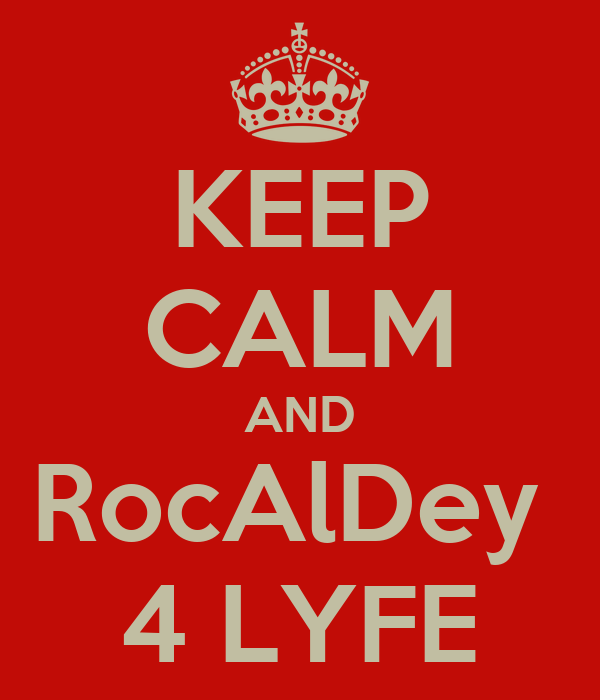 KEEP CALM AND RocAlDey  4 LYFE