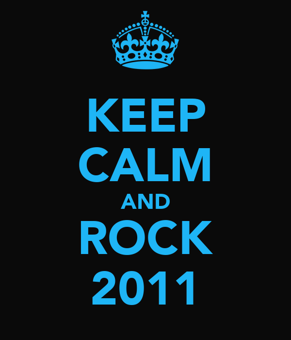 KEEP CALM AND ROCK 2011