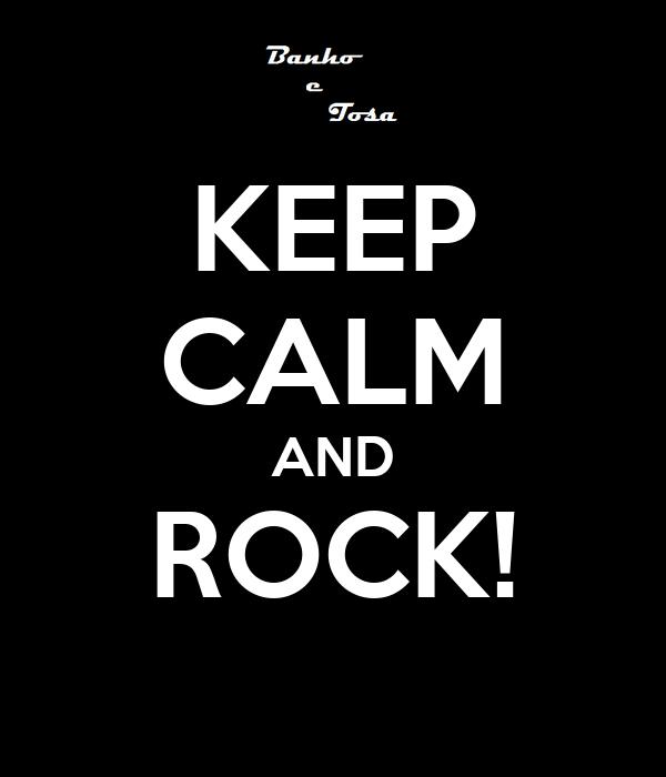 KEEP CALM AND ROCK!