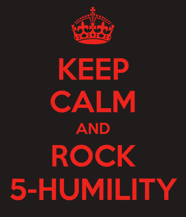 KEEP CALM AND ROCK 5-HUMILITY