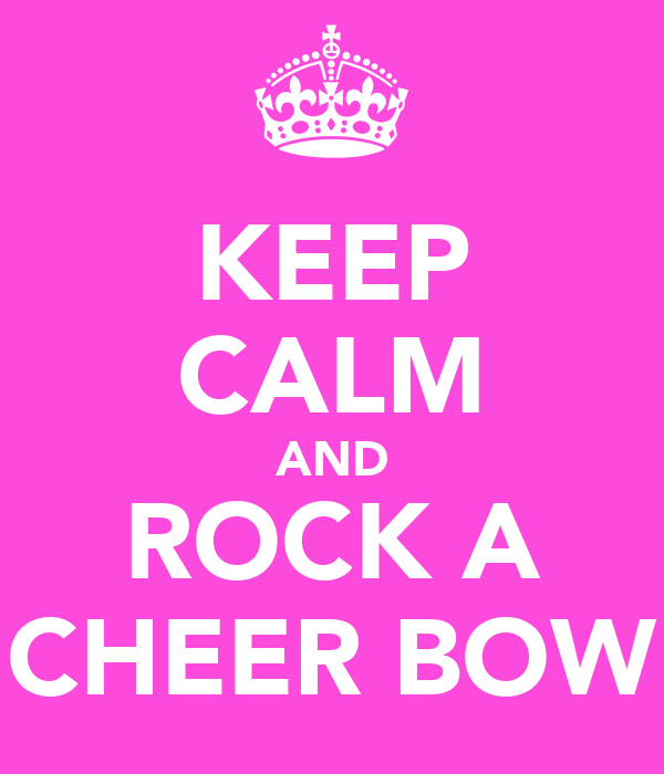 KEEP CALM AND ROCK A CHEER BOW