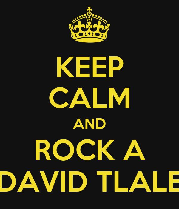 KEEP CALM AND ROCK A DAVID TLALE