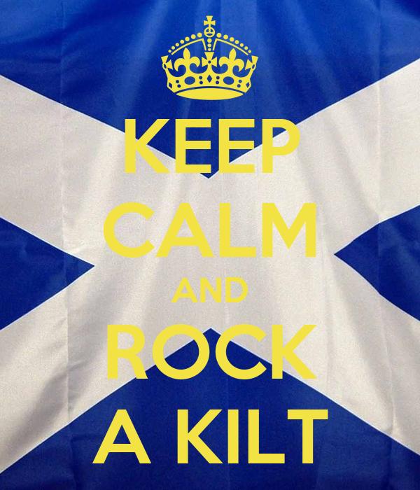 KEEP CALM AND ROCK A KILT