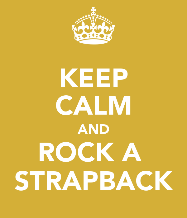 KEEP CALM AND ROCK A  STRAPBACK