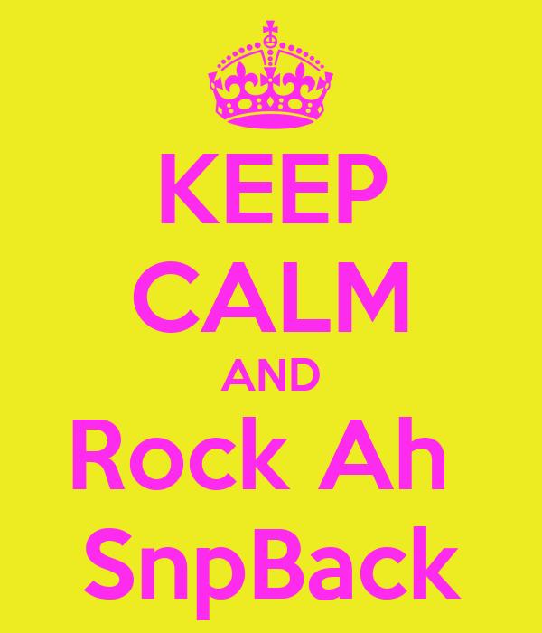 KEEP CALM AND Rock Ah  SnpBack