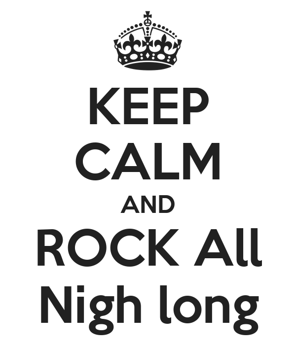 KEEP CALM AND ROCK All Nigh long
