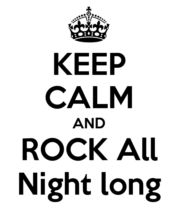 KEEP CALM AND ROCK All Night long