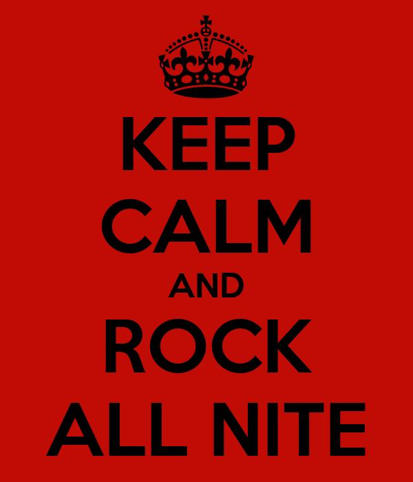 KEEP CALM AND ROCK ALL NITE