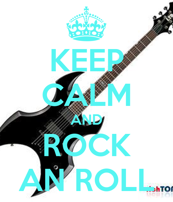 KEEP CALM AND ROCK AN ROLL