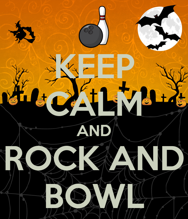 KEEP CALM AND ROCK AND BOWL