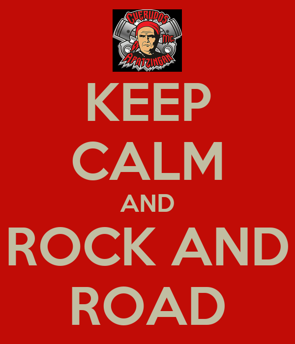 KEEP CALM AND ROCK AND ROAD