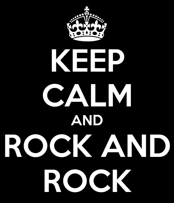 KEEP CALM AND ROCK AND ROCK