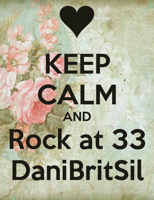 KEEP CALM AND Rock at 33 DaniBritSil