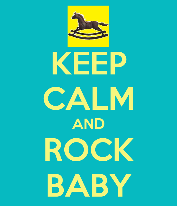 KEEP CALM AND ROCK BABY