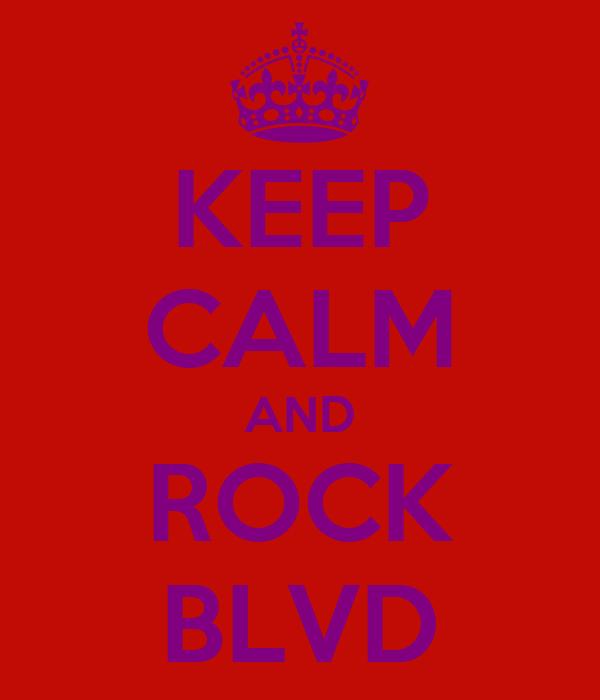 KEEP CALM AND ROCK BLVD