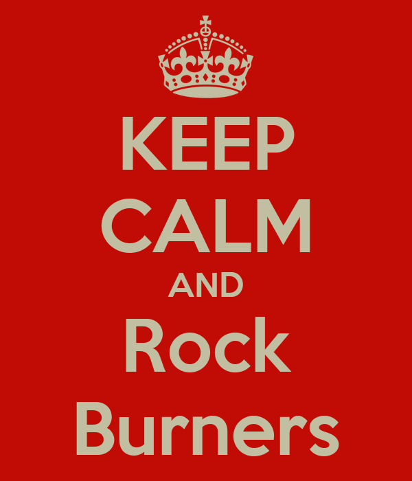 KEEP CALM AND Rock Burners