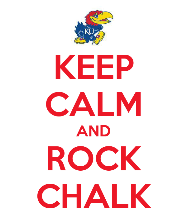 KEEP CALM AND ROCK CHALK