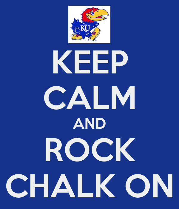 KEEP CALM AND ROCK CHALK ON