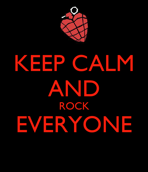 KEEP CALM AND ROCK EVERYONE