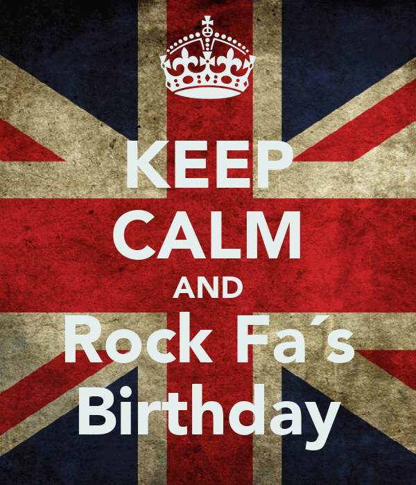 KEEP CALM AND Rock Fa´s Birthday
