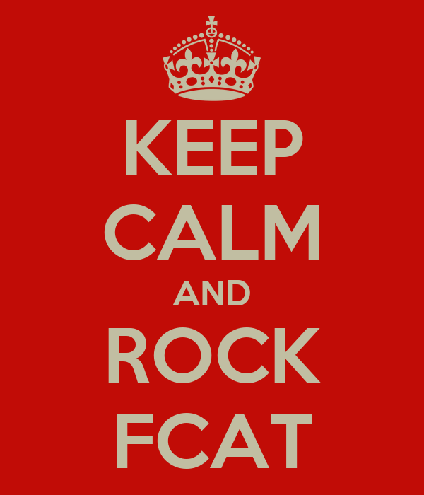 KEEP CALM AND ROCK FCAT