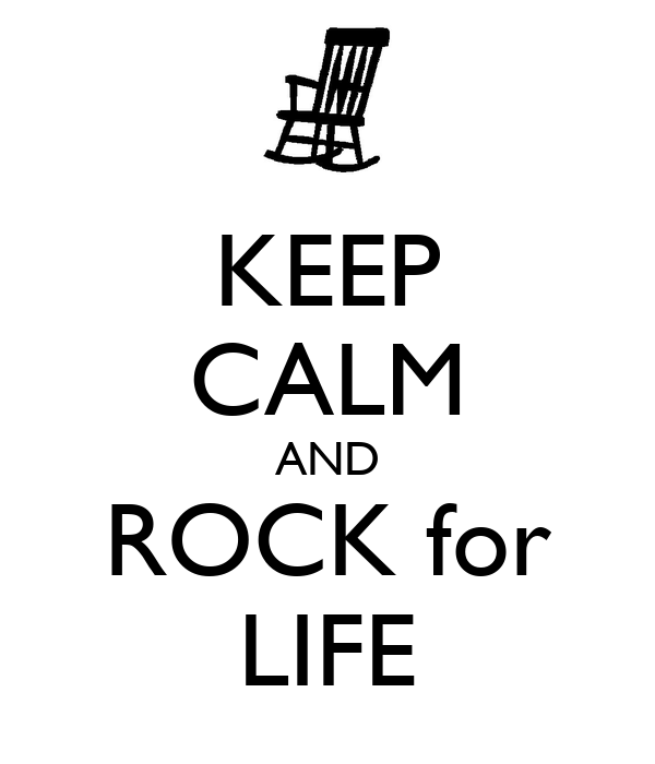 KEEP CALM AND ROCK for LIFE