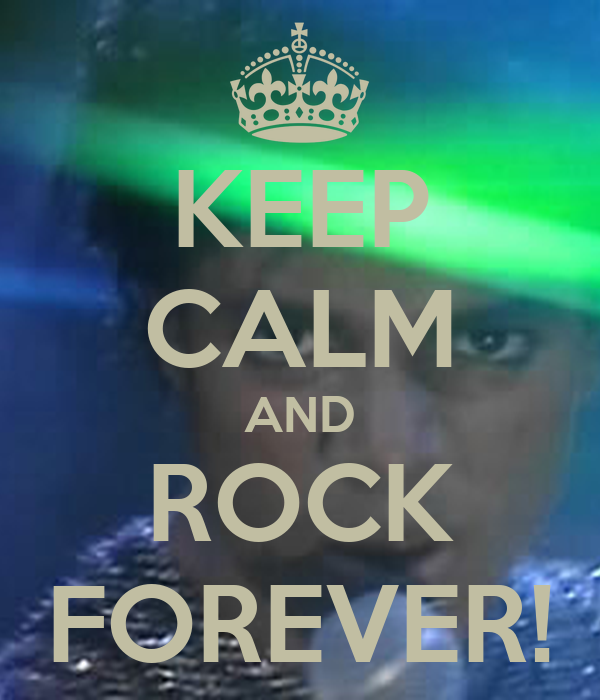 KEEP CALM AND ROCK FOREVER!
