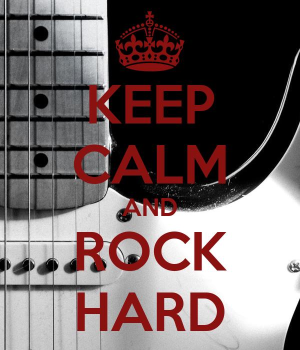 KEEP CALM AND ROCK HARD