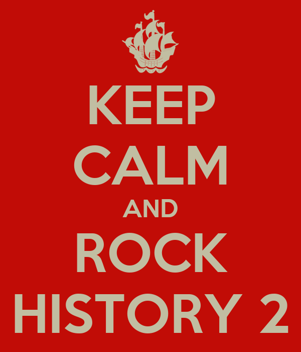 KEEP CALM AND ROCK HISTORY 2