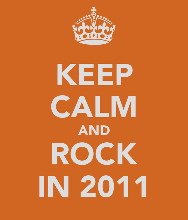 KEEP CALM AND ROCK IN 2011