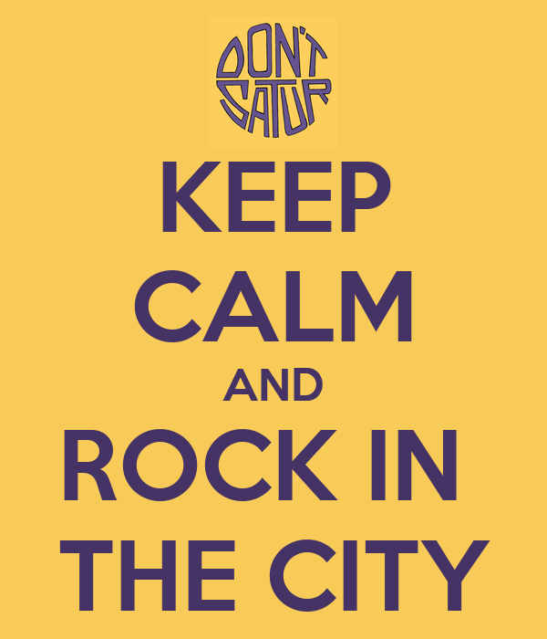 KEEP CALM AND ROCK IN  THE CITY
