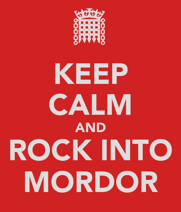 KEEP CALM AND ROCK INTO MORDOR