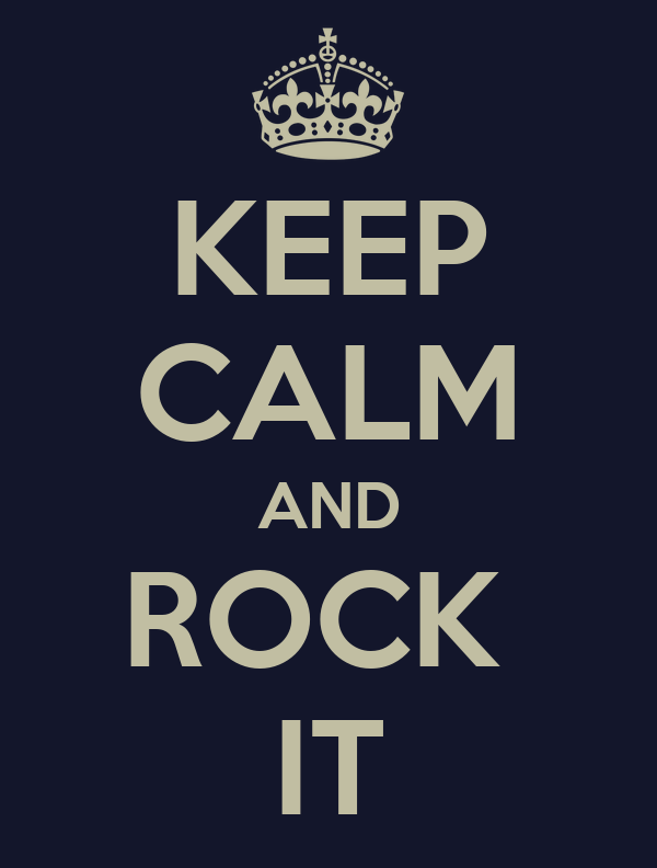KEEP CALM AND ROCK  IT