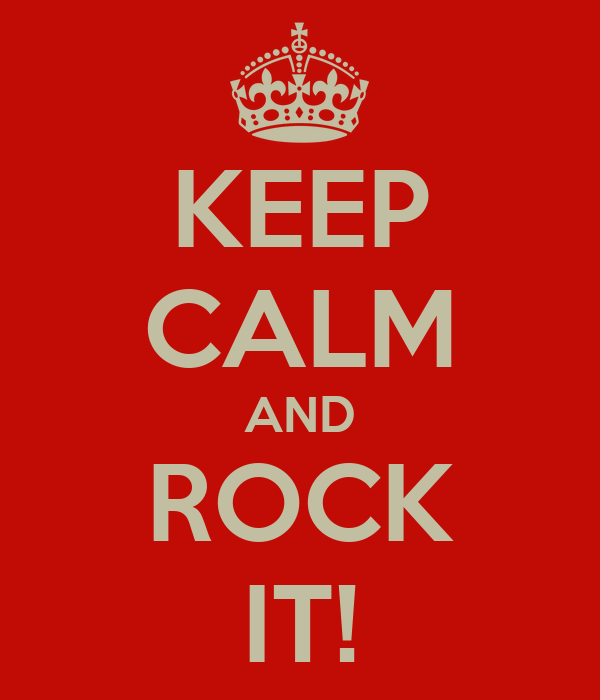KEEP CALM AND ROCK IT!