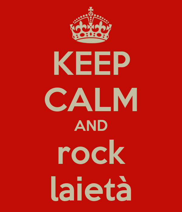 KEEP CALM AND rock laietà