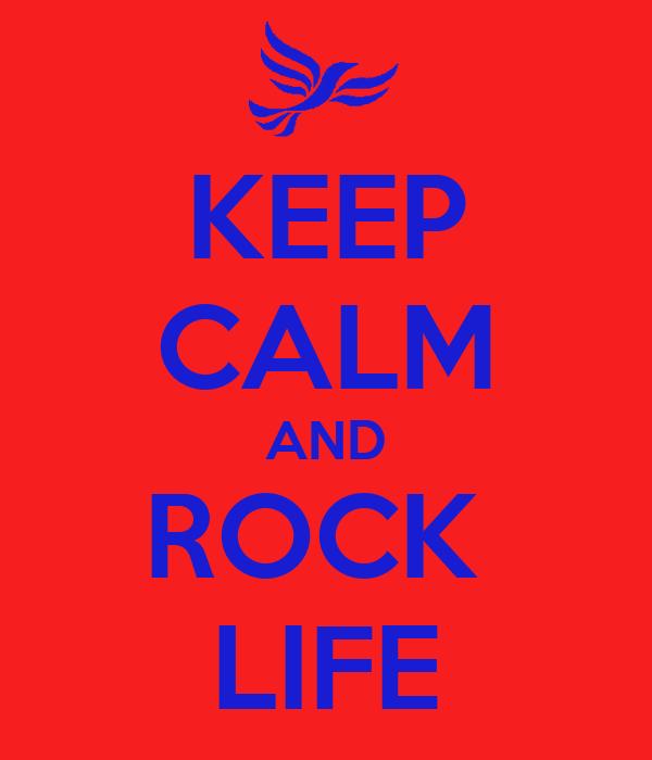 KEEP CALM AND ROCK  LIFE