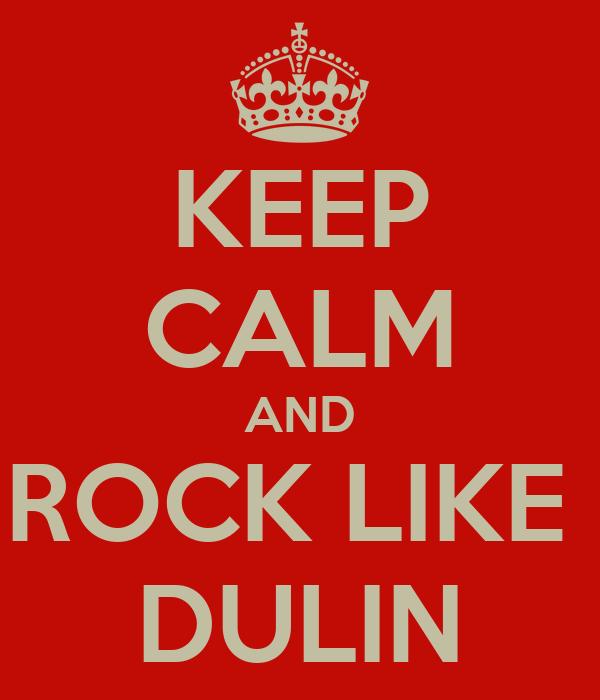 KEEP CALM AND ROCK LIKE  DULIN