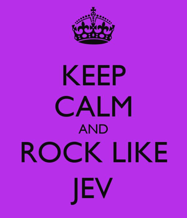 KEEP CALM AND ROCK LIKE JEV