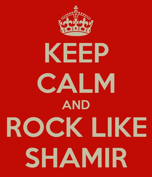 KEEP CALM AND ROCK LIKE SHAMIR