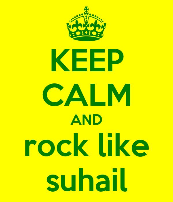 KEEP CALM AND rock like suhail