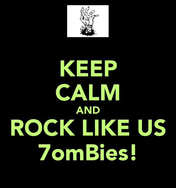 KEEP CALM AND ROCK LIKE US 7omBies!
